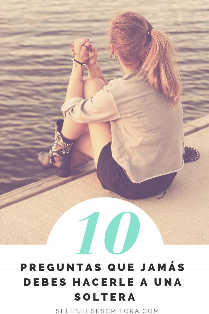 10 preguntas que jamas debes hacerle a una soltera